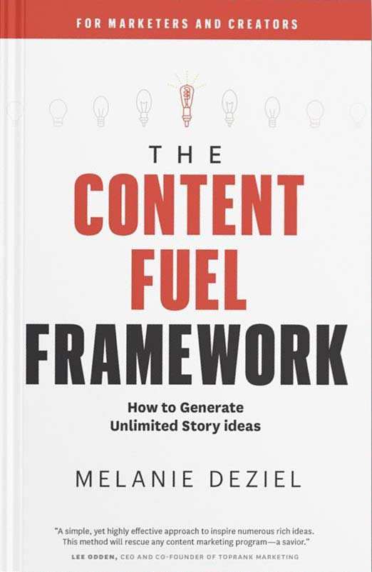 "Book cover ""The Content Fuel Framework. How To Generate Unlimited Story Ideas"" by Melanie Deziel"